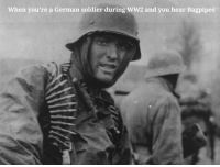 ww2: When you're a German soldier during WW2 and you hear Bagpipes