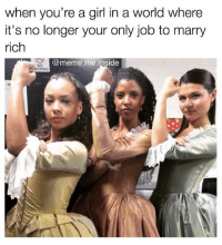 Memes, A Strong Woman, and 🤖: when you're a girl in a world where  it's no longer your only job to marry  rich  (a meme me inside  NO  MOKING Happy International Women's Day 💪🏻💪🏼💪🏽💪🏾💪🏿 Tag a strong woman who knows how to WERK it!