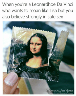 Classical: When you're a Leonardhoe Da Vinci  who wants to moan like Lisa but you  also believe strongly in safe sex  CLASSICAL ART MEMES  facebook.com/classicalartmemes