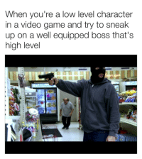 "Memes, Game, and Http: When you're a low level character  in a video game and try to sneak  up on a well equipped boss that'S  high level <p>Low Level via /r/memes <a href=""http://ift.tt/2i41WXn"">http://ift.tt/2i41WXn</a></p>"