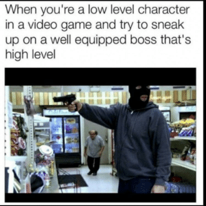 Every Time… by clanman_92 FOLLOW 4 MORE MEMES.: When you're a low level character  in a video game and try to sneak  up on a well equipped boss that's  high level Every Time… by clanman_92 FOLLOW 4 MORE MEMES.