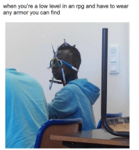 MeIRL, Rpg, and Can: when you're a low level in an rpg and have to wear  any armor you can find Meirl