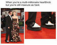 Dank Memes, Heck, and Yours: When you're a multi-millionaire heartthrob  but you're still insecure as heck  N1