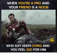 noob: WHEN YOU'RE A PRO AND  YOUR  FRIEND IS A NOOB  GAMING MEMES  WHO JUST KEEPS DYING  AND  YOU FEEL SAD FOR HIM