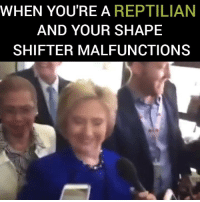 LOL WHAT......: WHEN YOU'RE A  REPTILIAN  AND YOUR SHAPE  SHIFTER MALFUNCTION LOL WHAT......