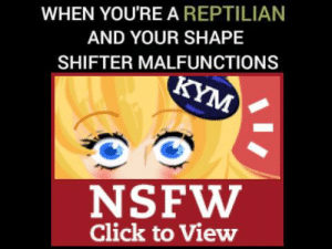 https://t.co/NLSVPbftnY: WHEN YOU'RE A REPTILIAN  AND YOUR SHAPE  SHIFTER MALFUNCTIONS  KYM  NSFW  Click to View https://t.co/NLSVPbftnY