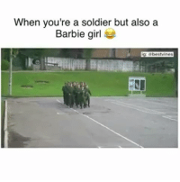 barbie girl: When you're a soldier but also a  Barbie girl  ig: abestvines