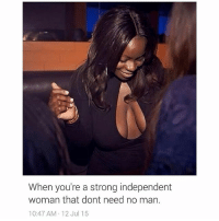 😂😂😂💸💸💸 strongindependentwoman dontneednoman ohalright: When you're a strong independent  woman that dont need no man.  10:47 AM 12 Jul 15 😂😂😂💸💸💸 strongindependentwoman dontneednoman ohalright