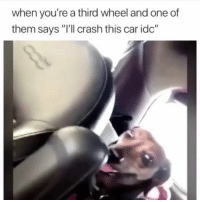 """Say what? funniest15 viralcypher funniest15seconds: when you're a third wheel and one of  them says """"I'll crash this car idc"""" Say what? funniest15 viralcypher funniest15seconds"""