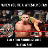 Memes, Shit, and Wrestling: WHEN YOU'RE A WRESTLING FAN  AND YOUR SIBLING STARTS  TALKING SHIT If you grew up a wrestling fan with a sibling, you'll know what this is like, I swear I hit so many wrestling moves on my sibling 😂💀 Happy National Sibling Day! 🤘🔥 kevinowens chrisjericho romanreigns braunstrowman sethrollins ajstyles deanambrose randyorton braywyatt tripleh shanemcmahon charlotte nikkibella samizayn johncena sashabanks brocklesnar goldberg bayley alexabliss themiz finnbalor kurtangle wrestlemania wwememes wwememe wwefunny wrestlingmemes wweraw wwesmackdown