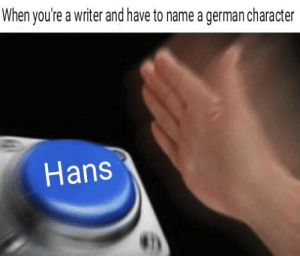 Dank, Memes, and Target: When you're a writer and have to name a german character  Hans Cant use Adolf by Aditya_Malik_47 MORE MEMES