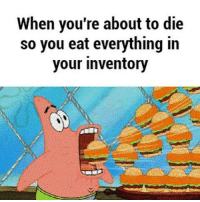 True -Mechanist: When you're about to die  so you eat everything in  your inventory True -Mechanist