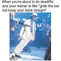 """Memes, Tbt, and Back: When you're about to do deadlifts  and your trainer is like """"grab the bar  but keep your back straight""""  10: @thegainz Tbt"""