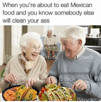 Old people are so selfish.: When you're about to eat Mexican  food and you know somebody else  will clean your ass  toc  etty Ima  iStock  Getty Incige Old people are so selfish.