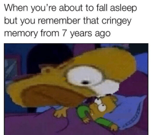 Fall, Major, and Memory: When you're about to fall asleep  but you remember that cringey  memory from 7 years ago Major oof