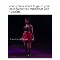 nicki: when you're about to get in your  feelings but you remember who  tf you are  iamthatgirlfriend  a nicki