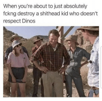 Dank, Respect, and 🤖: When you're about to just absolutely  fckng destroy a shithead kid who doesn't  respect Dinos Ha