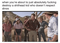 """Fucking, Memes, and Respect: when you're about to just absolutely fucking  destroy a shithead kid who doesn't respect  dinos <p>Dr. Grant is a savage via /r/memes <a href=""""https://ift.tt/2HOHNnW"""">https://ift.tt/2HOHNnW</a></p>"""