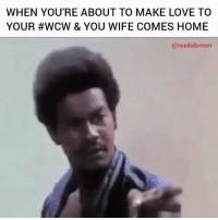 Wifey is such a hater! 😤😂 WCW WSHH: WHEN YOU'RE ABOUT TO MAKE LOVE TO  YOUR #WCW & YOU WIFE COMES HOME  areedobrown Wifey is such a hater! 😤😂 WCW WSHH