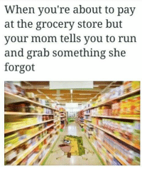 Lmao, Meme, and Run: When you're about to pay  at the grocery store but  vour mom tells you to run  and grab something she  forgot Lmao Caveman spongebob meme