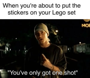 "Make or Break by svelter_exe MORE MEMES: When you're about to put the  stickers on your Lego set  MOB  ""You've only got one shot"" Make or Break by svelter_exe MORE MEMES"