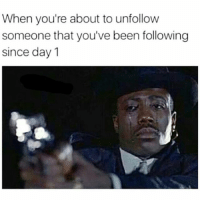 Damn So Many Are Changing Their Posting Style Up...To Each Is Always Own But If I Don't Relate, Get Laughs Or Get Eye Candy I'm Ghost. 😂😂😂😂😂😂😂💯 pettypost pettyastheycome straightclownin hegotjokes jokesfordays itsjustjokespeople itsfunnytome funnyisfunny randomhumor: When you're about to unfollow  someone that you've been following  since day1 Damn So Many Are Changing Their Posting Style Up...To Each Is Always Own But If I Don't Relate, Get Laughs Or Get Eye Candy I'm Ghost. 😂😂😂😂😂😂😂💯 pettypost pettyastheycome straightclownin hegotjokes jokesfordays itsjustjokespeople itsfunnytome funnyisfunny randomhumor