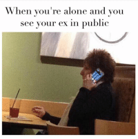 Ex's, Fake, and Funny: When you're alone and you  see your ex in public TBH 90% of the phone calls I take in public are fake. I'm the king of using fake phone calls to avoid awkward interactions it's the best (@mytherapistsays)
