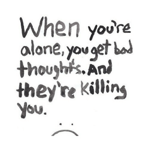 https://iglovequotes.net/: When youre  alone, you gef bad  thouyh's.Ani  they're killin,  you https://iglovequotes.net/