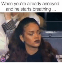 Memes, Annoyed, and 🤖: When you're already annoyed  and he starts breathing Tag your man 😂  (via GirlLifeUK)