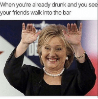 Friends, Memes, and Http: When you're already drunk and you see  your friends walk into the bar literally the easiest way to register to vote (with over $1m in prizes 🙌) 👉 http://pizzabottle.co/2dz2GCD #voteplz