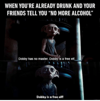 "And then you regret that you didn't listen. Follow @9gag 9gag dobby hangover: WHEN YOU'RE ALREADY DRUNK AND YOUR  FRIENDSTELL YOU ""NO MORE ALCOHOL'  Dobby has no master. Dobby is a free elf.  Dobby is a free elf! And then you regret that you didn't listen. Follow @9gag 9gag dobby hangover"