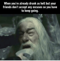 9gag, Dank, and Drunk: When you're already drunk as hell but your  friends don't accept any excuses so you have  to keep going. Gandalf, you need better friends :( https://9gag.com/gag/aV3evB8?ref=fbsc