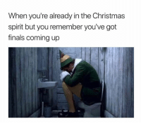 Christmas, Finals, and Spirit: When you're already in the Christmas  spirit but you remember you've got  finals coming up Must have forgot about @unemployed_professors