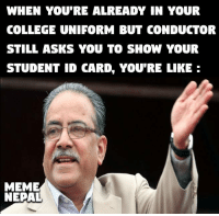 Plot Twist :The Day is Saturday :D :D :D: WHEN YOU'RE ALREADY IN YOUR  COLLEGE UNIFORM BUT CONDUCTOR  STILL ASKS YOU TO SHOW YOUR  STUDENT ID CARDe YOURE LIKE  MEME  NEPAL Plot Twist :The Day is Saturday :D :D :D