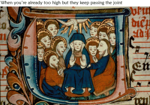 Too High, They, and High: When you're already too high but they keep passing the joint  ti  1 Puff pass pass