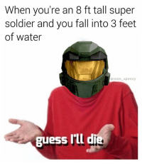If only this armor was waterproof! Back to COD I go. 🎮💦 (follow @sean_speezy for more) • • • guessilldie die halo halo5 halo5guardians halo2 halo3 halo4 water supersoldier soldier gamer gaming games multiplayer mlg esl twitch dankmemes dank seanspeezy meme memes memesfordays memeoftheday memesdaily sunday sundayfunday masterchief cortana: When you're an 8 ft tall super  soldier and you fall into 3 feet  of water  sean speezy  guess rlld If only this armor was waterproof! Back to COD I go. 🎮💦 (follow @sean_speezy for more) • • • guessilldie die halo halo5 halo5guardians halo2 halo3 halo4 water supersoldier soldier gamer gaming games multiplayer mlg esl twitch dankmemes dank seanspeezy meme memes memesfordays memeoftheday memesdaily sunday sundayfunday masterchief cortana