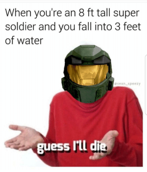Fall, Guess, and Water: When you're an 8 ft tall super  soldier and you fall into 3 feet  of water  @sean_speezy  guess l'll die