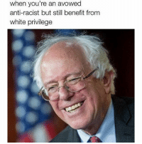 Racist Meme: when you're an avowed  anti-racist but still benefit from  white privilege