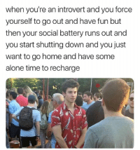 🤣Tag someone: when you're an introvert and you force  yourself to go out and have fun but  then your social battery runs out and  you start shutting down and you just  want to go home and have some  alone time to recharge 🤣Tag someone