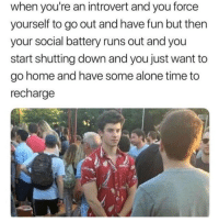 @_taxo_ is one of the best accounts on IG!: when you're an introvert and you force  yourself to go out and have fun but thern  your social battery runs out and you  start shutting down and you just want to  go home and have some alone time to  recharge @_taxo_ is one of the best accounts on IG!
