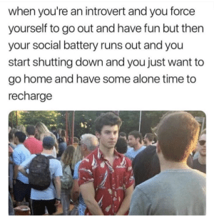 Meirl by IronProdigyOfficial MORE MEMES: when you're an introvert and you force  yourself to go out and have fun but then  your social battery runs out and you  start shutting down and you just want to  go home and have some alone time to  recharge Meirl by IronProdigyOfficial MORE MEMES