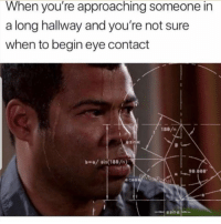 Humans of Tumblr, Eye, and Sin: When you're approaching someone in  a long hallway and you're not sure  when to begin eye contact  /sin(180/0)  90.000  al
