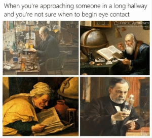 Facebook, facebook.com, and Classical Art: When you're approaching someone in a long hallway  and you're not sure when to begin eye contact  CLASSICAL ARTMEMES  facebook.com/classiculartmemes