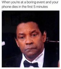 Bored, Memes, and 🤖: When you're at a boring event and your  phone dies in the first 5 minutes *Counts down minutes until I go home*