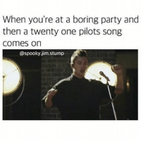 I have danced to stressed out before: When you're at a boring party and  then a twenty one pilots song  Comes on  @spooky jim stump I have danced to stressed out before