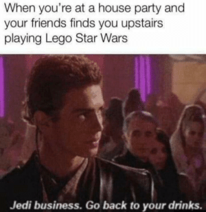 me_irl: When you're at a house party and  your friends finds you upstairs  playing Lego Star Wars  Jedi business. Go back to your drinks. me_irl