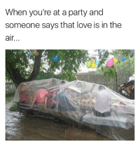 Memes, 🤖, and Air: When you're at a party and  someone says that love is in the  air Miss me with that shit 😂😂😂 check out @nofuckshitzone 👣👣 teamnoharmdone noharmdone party love meme funny antisocialbutterfly