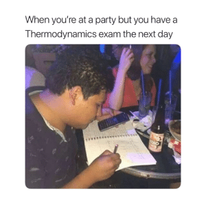 😂: When you're at a party but you have  Thermodynamics exam the next day  DIO 😂