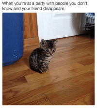 melonmemes:  Uh oh: When you're at a party with people you don't  know and your friend disappears melonmemes:  Uh oh