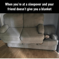 9gag, Friends, and Meme: When you're at a sleepover and your  friend doesn t give you a blanket At least he's got a couch⠀ By xxxtenTrashion | TW⠀ -⠀ Check out our IG story for more meme videos!⠀ sleepover friends 9gag
